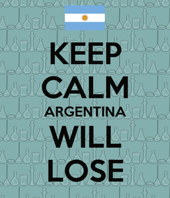 Poster: KEEP CALM ARGENTINA WILL LOSE