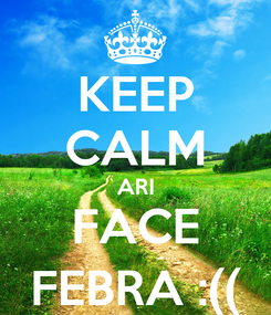 Poster: KEEP CALM ARI FACE FEBRA :((