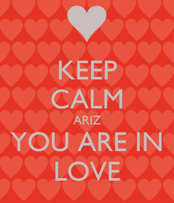 Poster: KEEP CALM ARIZ YOU ARE IN LOVE
