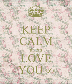 Poster: KEEP CALM arleth LOVE YOU ∞