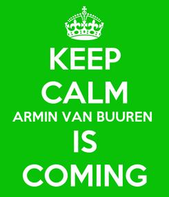 Poster: KEEP CALM ARMIN VAN BUUREN  IS COMING