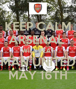 Poster: KEEP CALM ARSENAL  WILL BEAT MAN UNITED MAY 16TH