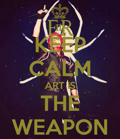Poster: KEEP CALM ART IS THE WEAPON
