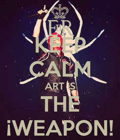 Poster: KEEP CALM ART IS THE ¡WEAPON!