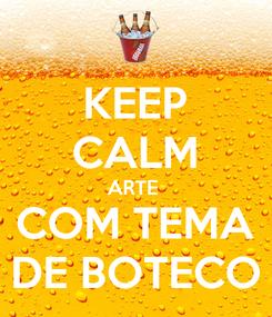 Poster: KEEP CALM ARTE  COM TEMA DE BOTECO