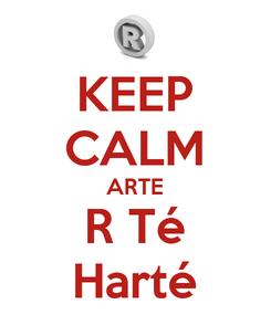 Poster: KEEP CALM ARTE R Té Harté