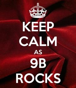 Poster: KEEP CALM AS 9B ROCKS