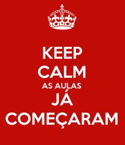 Poster: KEEP CALM AS AULAS  JÁ COMEÇARAM
