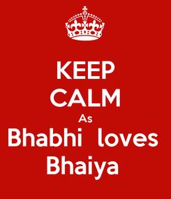 Poster: KEEP CALM As Bhabhi  loves  Bhaiya