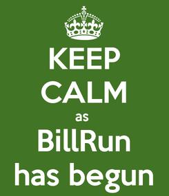 Poster: KEEP CALM as  BillRun has begun