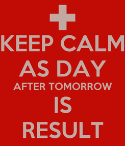 Poster: KEEP CALM AS DAY AFTER TOMORROW IS RESULT
