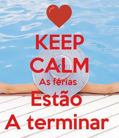 Poster: KEEP CALM As férias  Estão  A terminar