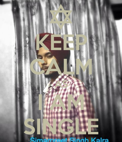 Poster: KEEP CALM AS I AM SINGLE