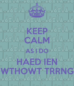 Poster: KEEP CALM AS I DO HAED IEN WTHOWT TRRNG