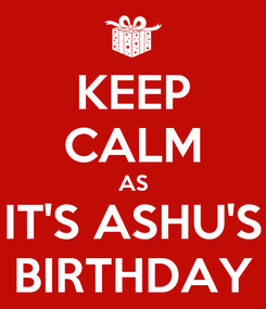 Poster: KEEP CALM AS IT'S ASHU'S BIRTHDAY