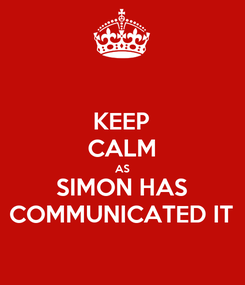 Poster: KEEP CALM AS SIMON HAS COMMUNICATED IT