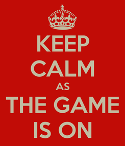 Poster: KEEP CALM AS THE GAME IS ON