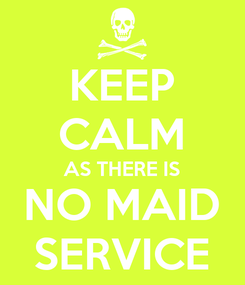 Poster: KEEP CALM AS THERE IS NO MAID SERVICE