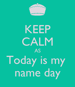 Poster: KEEP CALM AS Today is my  name day