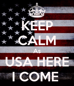 Poster: KEEP CALM As USA HERE I COME