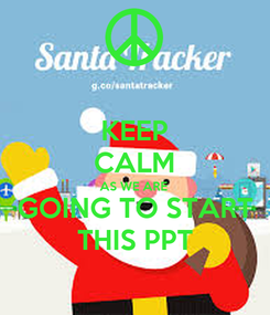 Poster: KEEP CALM AS WE ARE  GOING TO START  THIS PPT
