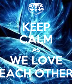 Poster: KEEP CALM AS WE LOVE EACH OTHER