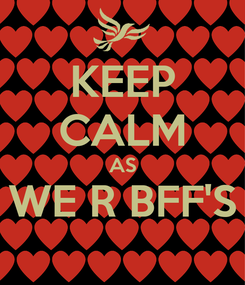 Poster: KEEP CALM AS WE R BFF'S