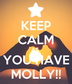 Poster: KEEP CALM AS  YOU HAVE MOLLY!!