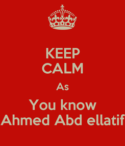Poster: KEEP CALM As You know Ahmed Abd ellatif