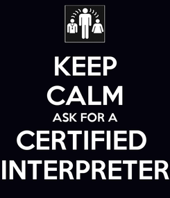 Poster: KEEP CALM ASK FOR A CERTIFIED  INTERPRETER