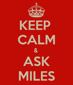 Poster: KEEP  CALM &  ASK MILES