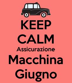 Poster: KEEP CALM Assicurazione Macchina Giugno