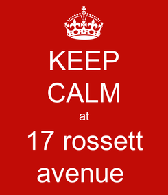 Poster: KEEP CALM at 17 rossett avenue