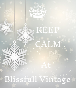 Poster:           KEEP           CALM                      At  Blissfull Vintage