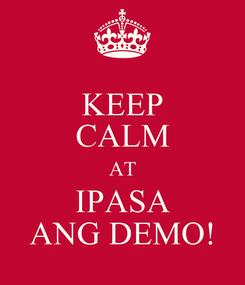 Poster: KEEP CALM AT IPASA ANG DEMO!