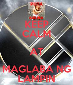 Poster: KEEP CALM AT  MAGLABA NG  LAMPIN