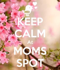 Poster: KEEP CALM At MOMS SPOT
