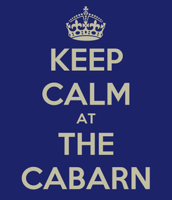 Poster: KEEP CALM AT THE CABARN