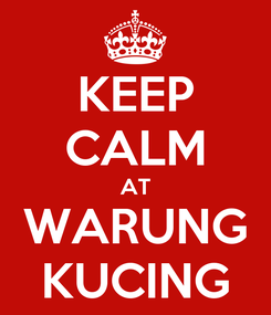 Poster: KEEP CALM AT WARUNG KUCING