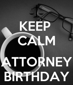 Poster: KEEP  CALM  ATTORNEY BIRTHDAY