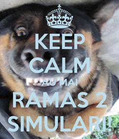 Poster: KEEP CALM AU MAI RAMAS 2 SIMULARI!