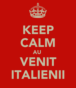 Poster: KEEP CALM AU  VENIT ITALIENII