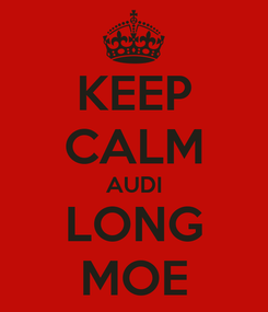 Poster: KEEP CALM AUDI LONG MOE