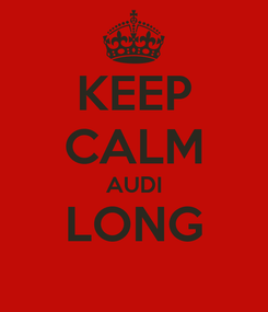 Poster: KEEP CALM AUDI LONG