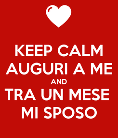 Poster: KEEP CALM AUGURI A ME AND TRA UN MESE  MI SPOSO