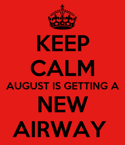 Poster: KEEP CALM AUGUST IS GETTING A NEW AIRWAY