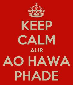 Poster: KEEP CALM AUR AO HAWA PHADE