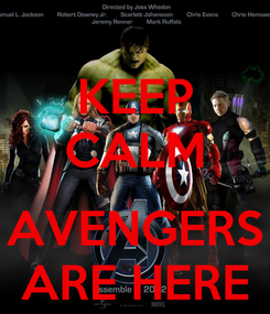 Poster: KEEP CALM  AVENGERS ARE HERE