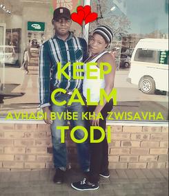 Poster: KEEP CALM AVHADI BVISE KHA ZWISAVHA TODI