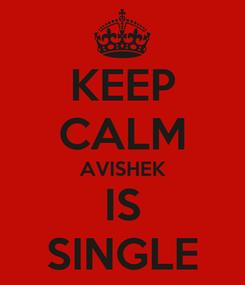 Poster: KEEP CALM AVISHEK IS SINGLE